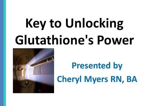 Unlocking Glutathione's Power Serious Medicine for Serious Illnesses by Cheryl Myers- 11/14/2014