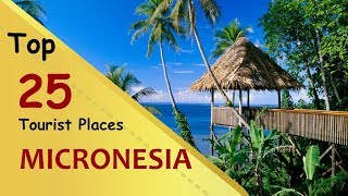 """""""MICRONESIA"""" Top 25 Tourist Places 
