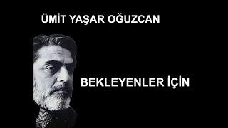 Bekleyenler için şiiri - Ümit Yaşar Oğuzcan - Ahmet Faruk Nalbantoğlu
