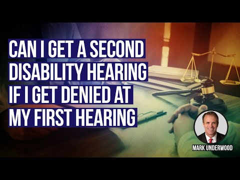 Can I get a second disability hearing if denied at my first hearing?