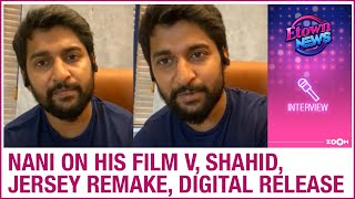 Nani on doing his 25th film 'V', Jersey remake, Shahid Kapoor, digital release, Hindi films & more