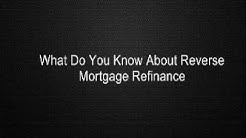 What Do You Know About Reverse Mortgage Refinance