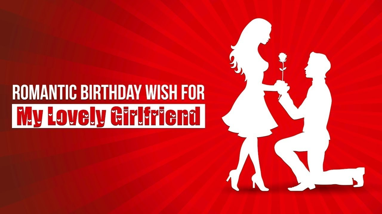 Romantic Birthday Wishes For Girlfriend In Text And Video Youtube
