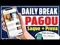DAILY BREAK - SAQUE E PROVA DE PAGAMENTO [Melhor App Pagando]