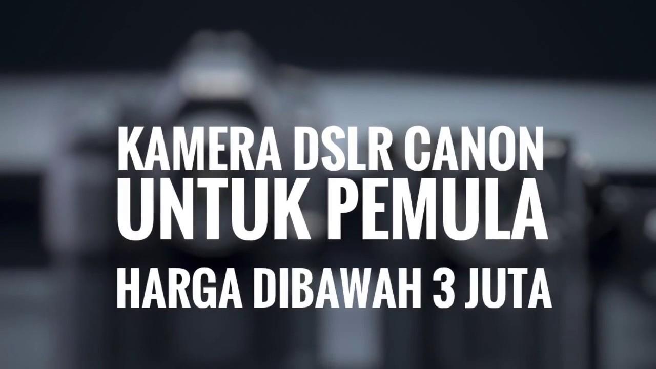 Kamera Dslr Canon Untuk Pemula Dibawah 3 Juta Youtube
