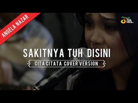 Angela Nazar - Cita Citata (Sakitnya Tuh Disini) | Cover Version