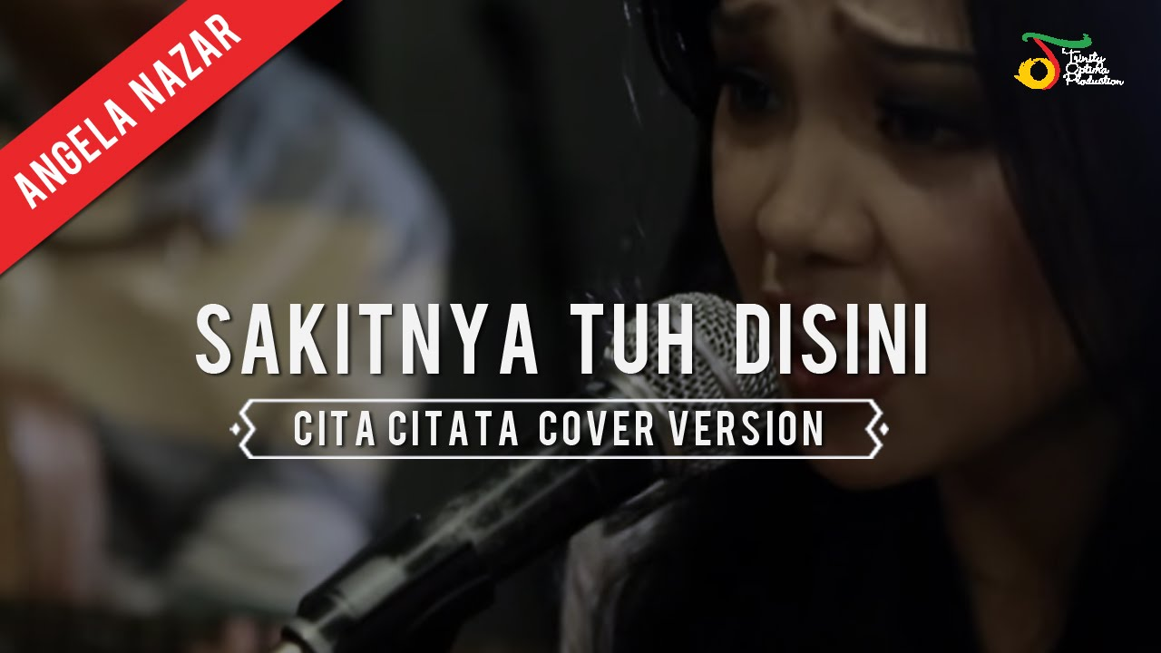 Angela Nazar Cita Citata Sakitnya Tuh Disini Cover Version Youtube