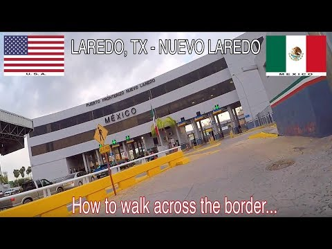 How to walk across the border from the U.S.A. to Mexico @ Laredo, TX -- Nuevo Laredo, TL