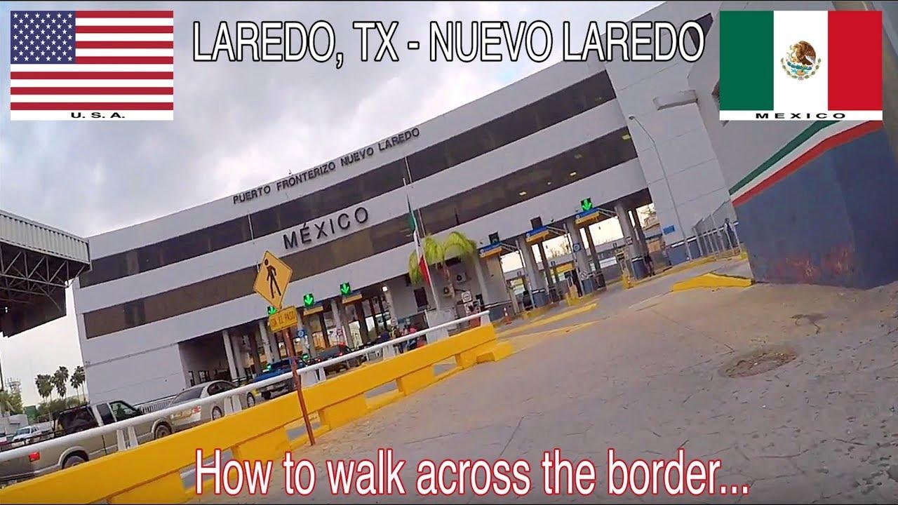 How to walk across the border from the U S A  to Mexico @ Laredo, TX --  Nuevo Laredo, TL