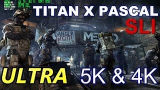SLI Titan X Pascal - Metro Last Light ULTRA 5K & 4K Benchmark
