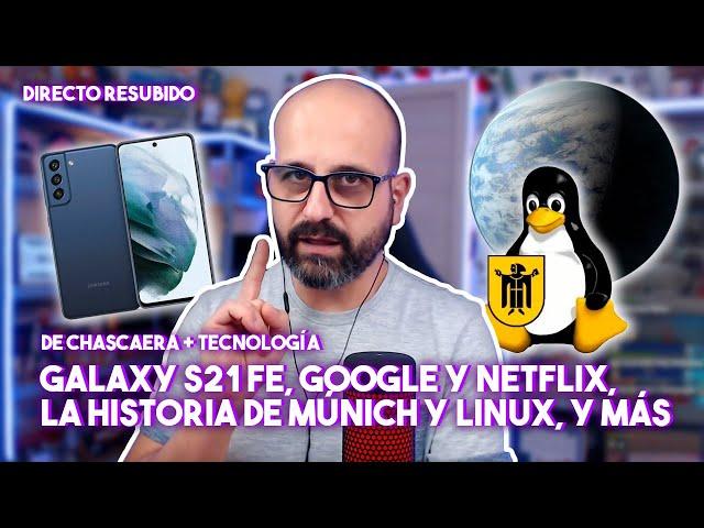 🔴 GALAXY S21 FE, GOOGLE Y NETFLIX, LA HISTORIA DE MÚNICH Y LINUX, Y MÁS | La red de Mario