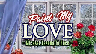 Paint My Love - Michael Learns To Rock (KARAOKE VERSION)