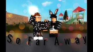 So Far Away - ROBLOX Video Musical Alexis RBLX