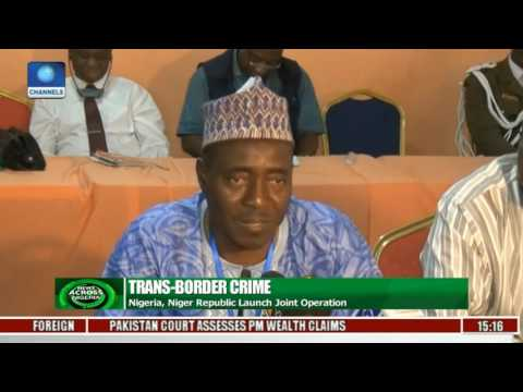 News Across Nigeria: Nigeria, Niger Republic Launch Joint Operation