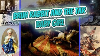 Bruh Rabbit and the Tar Baby Girl - American FolkLore ✅🧚🧙🧜🔮💬