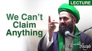 We Cannot Claim Anything! - Shaykh Ali Elsayed