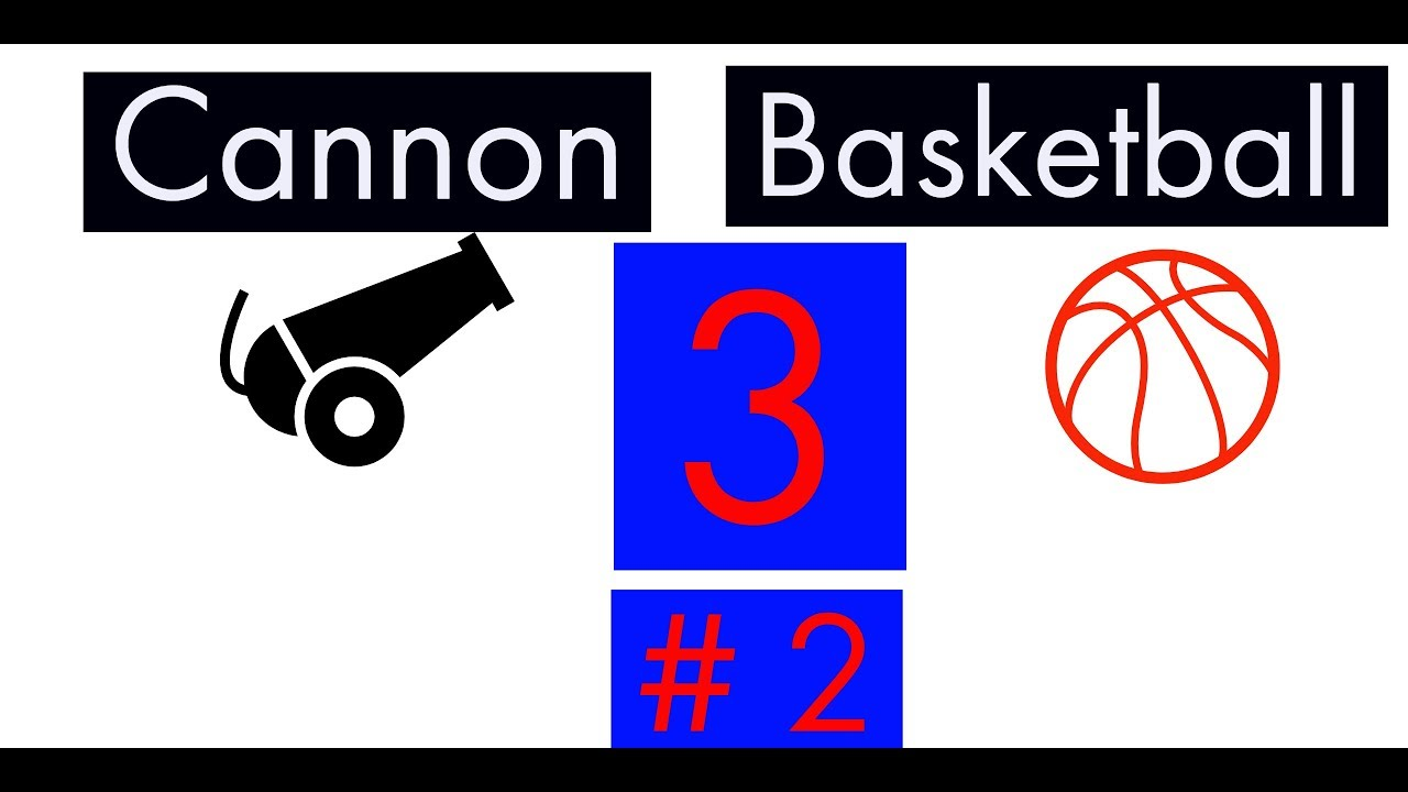 cannon basketball 3 part 2 - YouTube
