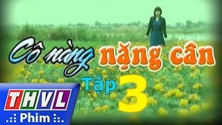 thvl  co nang nang can - tap 3