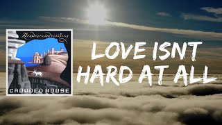 Love Isnt Hard At All (Lyrics) by Crowded House