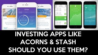 Should You Use Investing Apps Like Acorns & Stash?