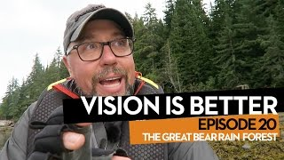Vision Is Better, Ep.20. The Great Bear Rainforest.