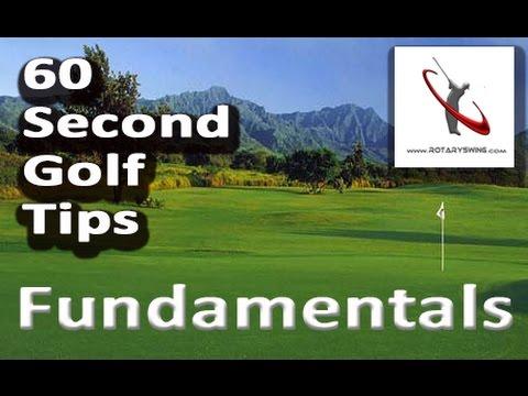 Golf Swing Fundamentals – 60 SECOND GOLF TIPS