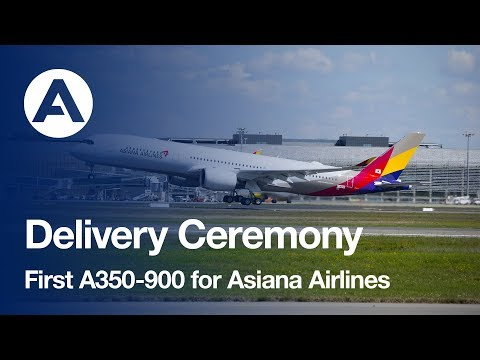 Highlights: First A350 XWB delivery for Asiana Airlines