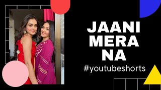 Jaani Tera Naa (Mummy Nu Pasand) | Youtube Shorts | Sharma Sisters | Tanya Sharma | Kritika Sharma