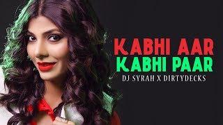 Kabhi Aar Kabhi Paar Remix DJ Syrah Dirtyks Mp3 Song Download