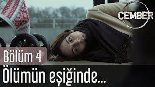 Çember 4. Bölüm - Ölümün Eşiğinde...