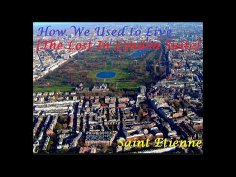 How We Used To Live [The Lost In London Suite] - Saint Etienne