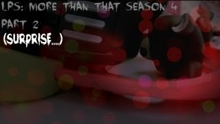 Lps: More Than That Season 4 Part 2 (Surprise...)
