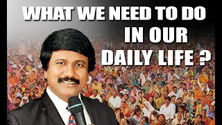 WHAT WE NEED TO DO IN OUR DAILY LIFE? MESSAGE BY Dr.P. J. STEPHEN PAUL