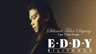 SELAMAT TIDUR SAYANG EDDY SILITONGA