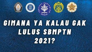 GIMANA YA KALAU GAK LULUS SBMPTN 2021?