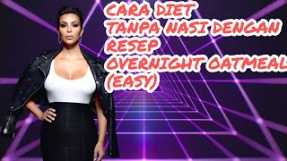 CARA DIET TANPA NASI DENGAN RESEP OVERNIGHT OATMEAL (EASY) WITH INDO SUB