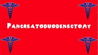 Pronounce Medical Words ― Pancreatoduodenectomy