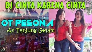 DJ CINTA KARENA CINTA OT PESONA Live in Tanjung Gelam