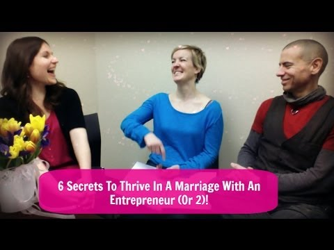 6 Secrets To Thrive In A Marriage With An Entrepreneur Or Two!