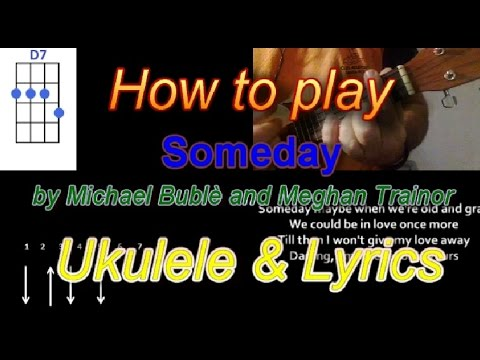 How to play Someday by Michael Bublè and Meghan Trainor Ukulele