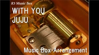 WITH YOU/JUJU [Music Box]