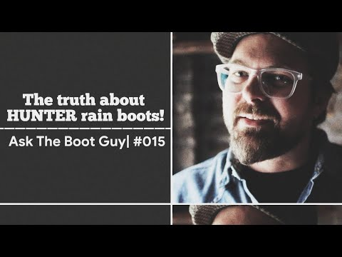 The Truth About HUNTER Rain Boots! | ASK THE BOOT GUY | #015