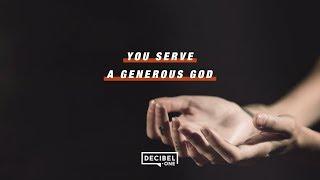 You serve a generous God.