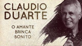 CLAUDIO DUARTE: O AMANTE BRINCA BONITO