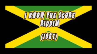 I KNOW THE SCORE RIDDIM (1987) Mix Slyck
