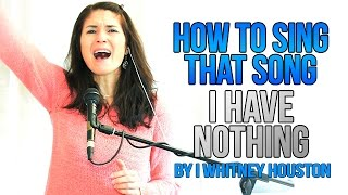How To Sing That Song: I HAVE NOTHING (Whitney Houston)