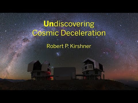 The Undiscovery of Cosmic Deceleration   Robert P. Kirshner    Radcliffe Institute