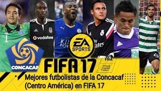 Los Mejores Futbolistas de la Concacaf en FIFA 17 (Centroamérica) Costa Rica, Honduras, Jamaica, Etc