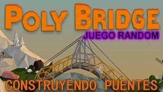 POLY BRIDGE JUEGO RANDOM - CONSTRUYENDO PUENTES