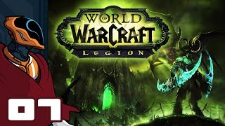 Let's Play World of Warcraft: Legion - PC Gameplay Part 7 - Ehhh, He looks Alright.